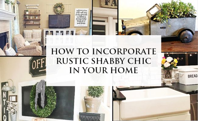 Incorporate Rustic Shabby Chic in Your Home