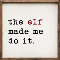 Elf Made Me Do It Framed Holiday Sign