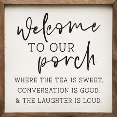 Welcome To Our Porch Where The Tea Is Sweet Sign